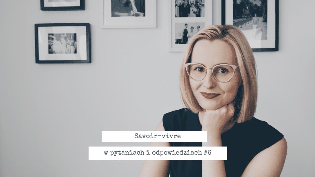 Savoir-vivre w pytaniach i odpowiedziach - część V